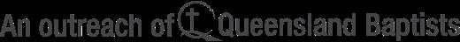 An outreach of Queensland Baptists